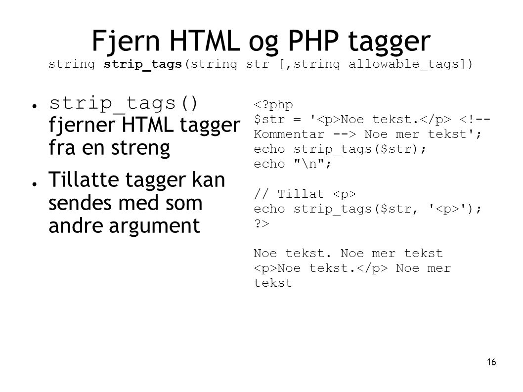 Fjern HTML og PHP tagger string strip_tags(string str [,string allowable_tags])